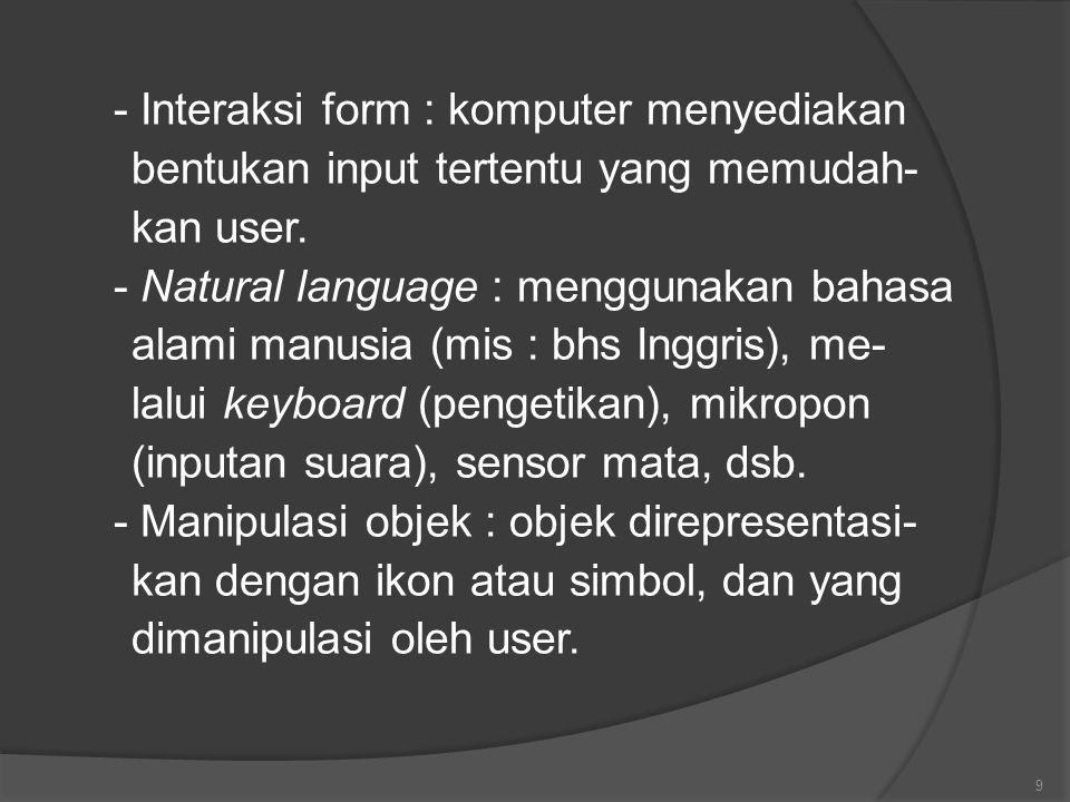 - Interaksi form : komputer menyediakan bentukan input tertentu yang memudah- kan user. - Natural language : menggunakan bahasa alami manusia (mis : b