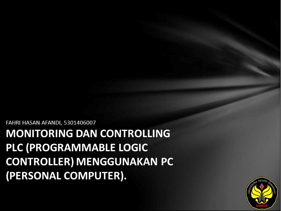 FAHRI HASAN AFANDI, 5301406007 MONITORING DAN CONTROLLING PLC (PROGRAMMABLE LOGIC CONTROLLER) MENGGUNAKAN PC (PERSONAL COMPUTER).