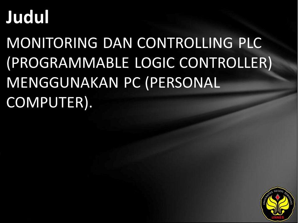 Judul MONITORING DAN CONTROLLING PLC (PROGRAMMABLE LOGIC CONTROLLER) MENGGUNAKAN PC (PERSONAL COMPUTER).