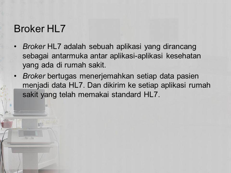 Broker HL7 Broker HL7 adalah sebuah aplikasi yang dirancang sebagai antarmuka antar aplikasi-aplikasi kesehatan yang ada di rumah sakit. Broker bertug