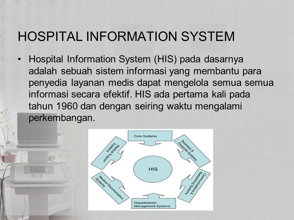 HOSPITAL INFORMATION SYSTEM Hospital Information System (HIS) pada dasarnya adalah sebuah sistem informasi yang membantu para penyedia layanan medis d