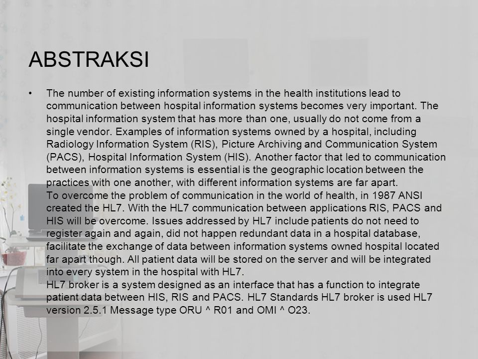 ABSTRAKSI The number of existing information systems in the health institutions lead to communication between hospital information systems becomes very important.