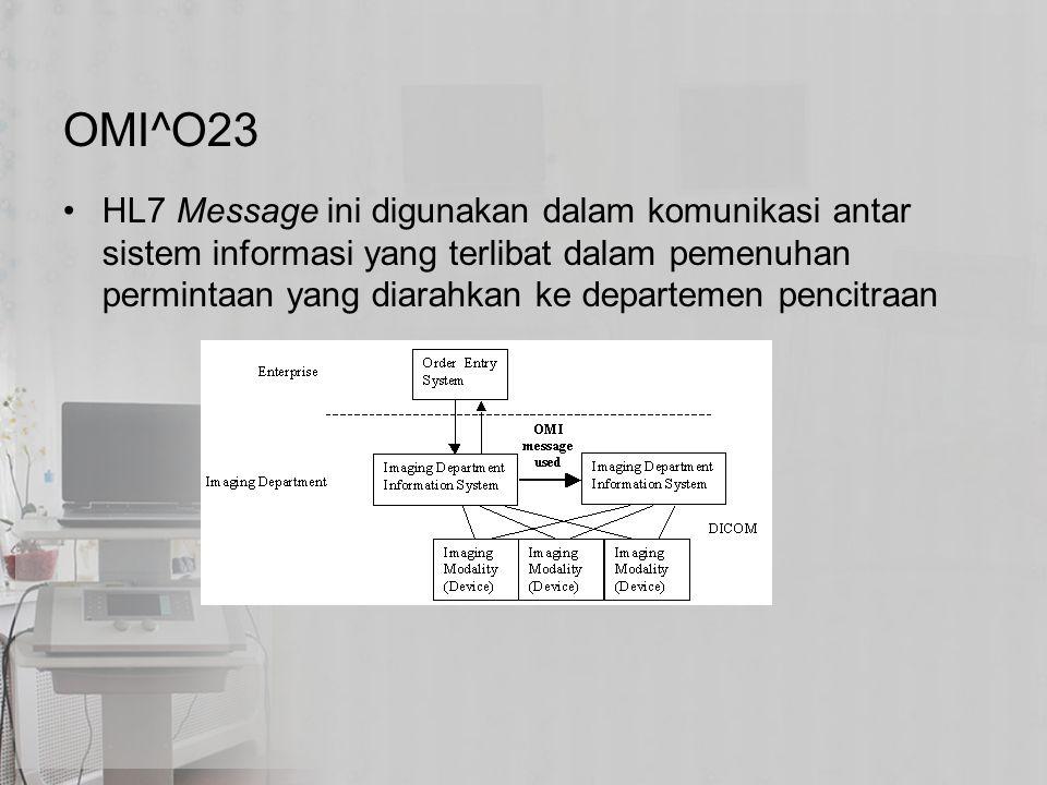 OMI^O23 HL7 Message ini digunakan dalam komunikasi antar sistem informasi yang terlibat dalam pemenuhan permintaan yang diarahkan ke departemen pencit