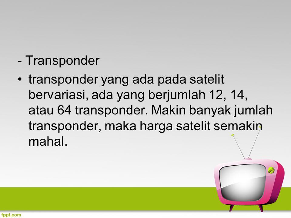 - Transponder transponder yang ada pada satelit bervariasi, ada yang berjumlah 12, 14, atau 64 transponder. Makin banyak jumlah transponder, maka harg