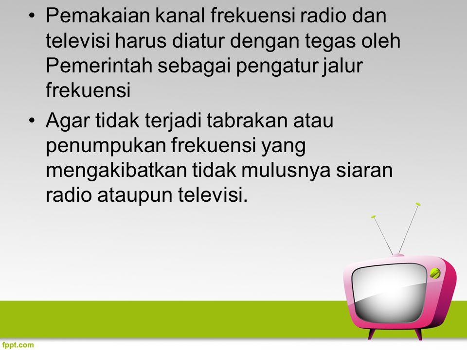 Pemakaian kanal frekuensi radio dan televisi harus diatur dengan tegas oleh Pemerintah sebagai pengatur jalur frekuensi Agar tidak terjadi tabrakan at