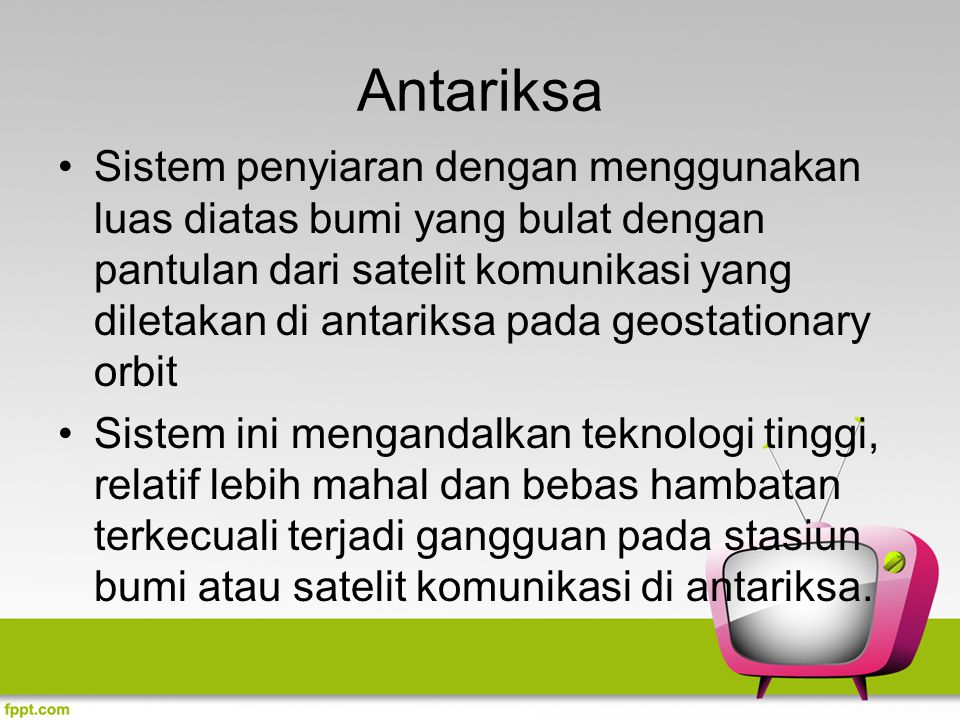 Penerimaan siaran televisi dapat melalui beberapa cara: Secara langsung melalui antena yang pasang disetiap rumah Penerima siaran televisi dengan antena parabola Penerima siaran televisi berlangganan