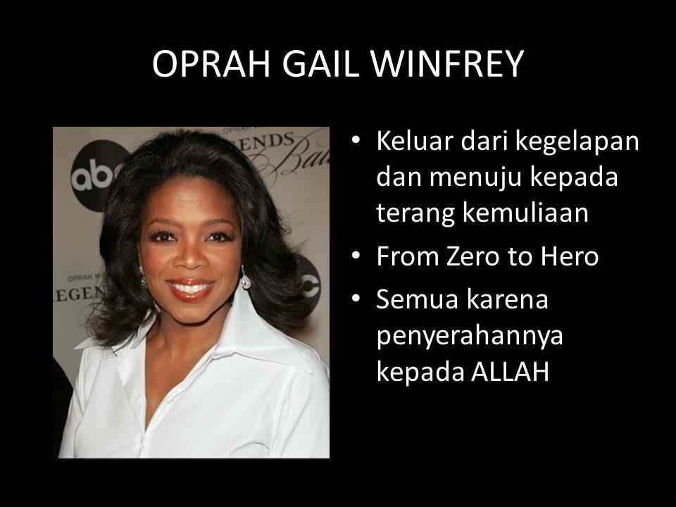 OPRAH GAIL WINFREY Keluar dari kegelapan dan menuju kepada terang kemuliaan From Zero to Hero Semua karena penyerahannya kepada ALLAH