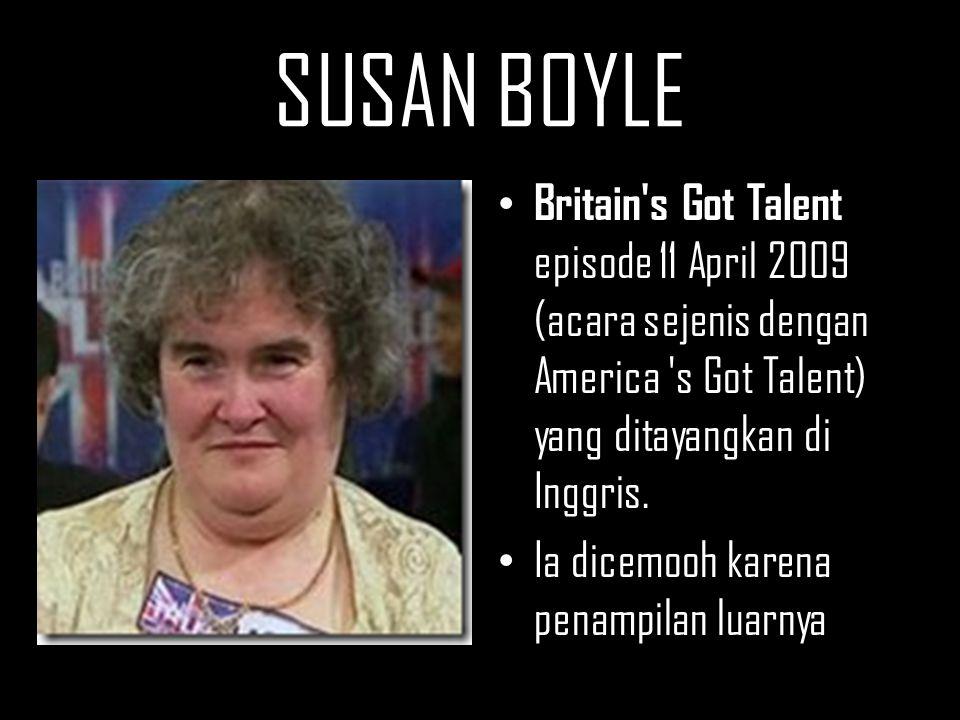 SUSAN BOYLE Britain's Got Talent episode 11 April 2009 (acara sejenis dengan America 's Got Talent) yang ditayangkan di Inggris. Ia dicemooh karena pe