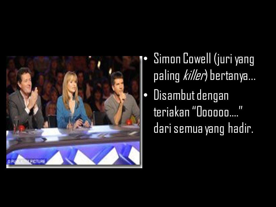 """Simon Cowell (juri yang paling killer) bertanya... Disambut dengan teriakan """"Oooooo...."""" dari semua yang hadir."""