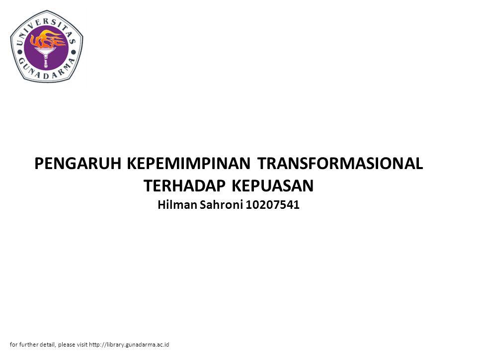 PENGARUH KEPEMIMPINAN TRANSFORMASIONAL TERHADAP KEPUASAN Hilman Sahroni 10207541 for further detail, please visit http://library.gunadarma.ac.id