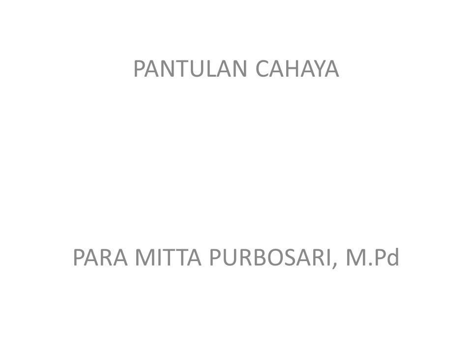 PANTULAN CAHAYA PARA MITTA PURBOSARI, M.Pd