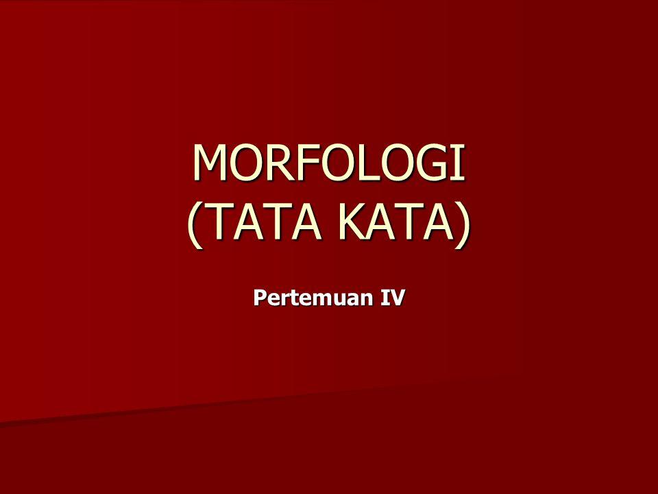 MORFOLOGI (TATA KATA) Pertemuan IV