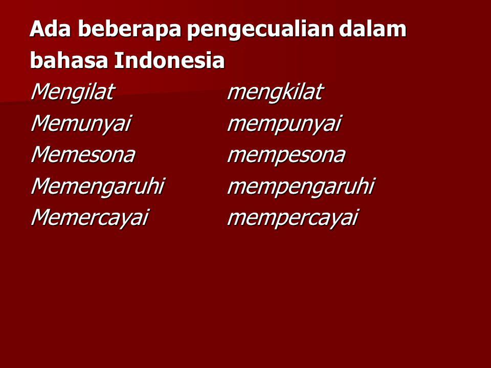 Ada beberapa pengecualian dalam bahasa Indonesia Mengilatmengkilat Memunyaimempunyai Memesonamempesona Memengaruhimempengaruhi Memercayaimempercayai