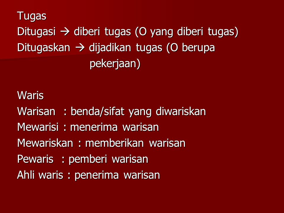Tugas Ditugasi  diberi tugas (O yang diberi tugas) Ditugaskan  dijadikan tugas (O berupa pekerjaan) pekerjaan)Waris Warisan : benda/sifat yang diwar