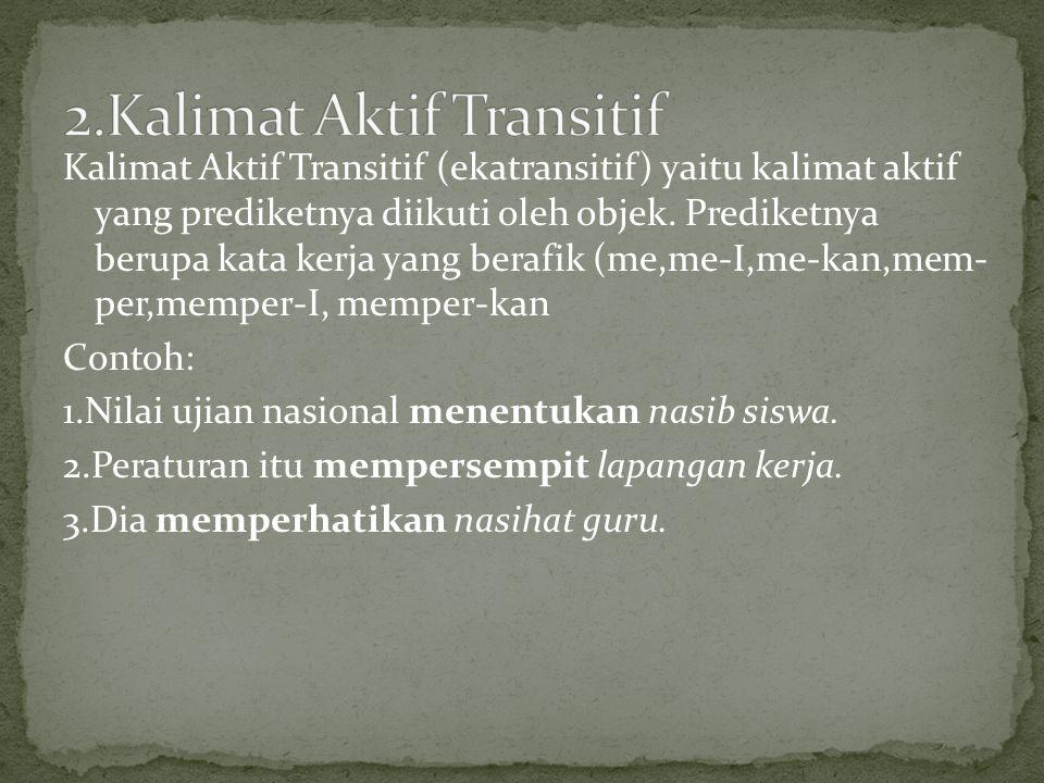 Kalimat Aktif Transitif (ekatransitif) yaitu kalimat aktif yang prediketnya diikuti oleh objek.