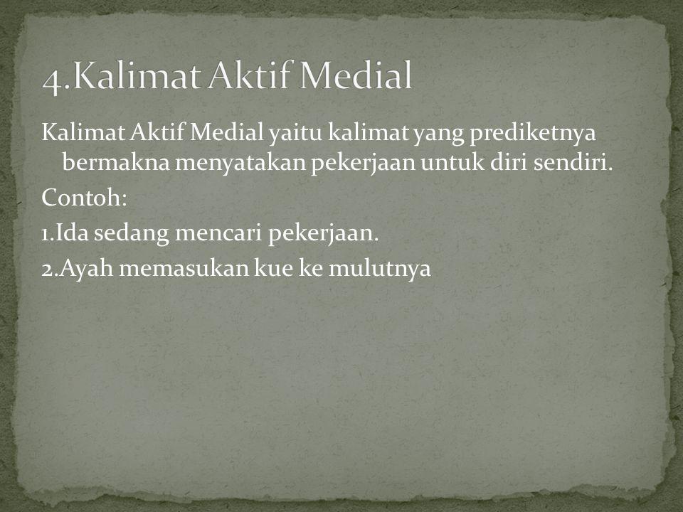 Kalimat Aktif Medial yaitu kalimat yang prediketnya bermakna menyatakan pekerjaan untuk diri sendiri.