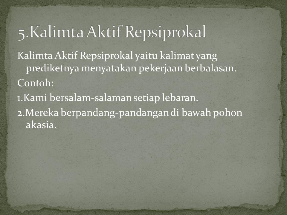 Kalimta Aktif Repsiprokal yaitu kalimat yang prediketnya menyatakan pekerjaan berbalasan.