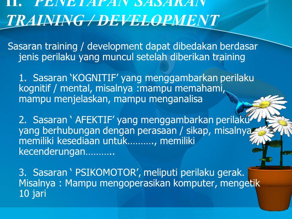 II. PENETAPAN SASARAN TRAINING / DEVELOPMENT Sasaran training / development dapat dibedakan berdasar jenis perilaku yang muncul setelah diberikan trai