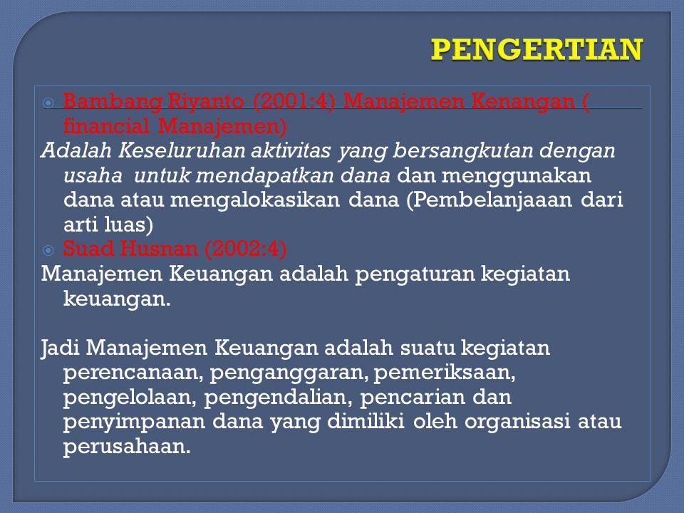  Bambang Riyanto (2001:4) Manajemen Kenangan ( financial Manajemen) Adalah Keseluruhan aktivitas yang bersangkutan dengan usaha untuk mendapatkan dan