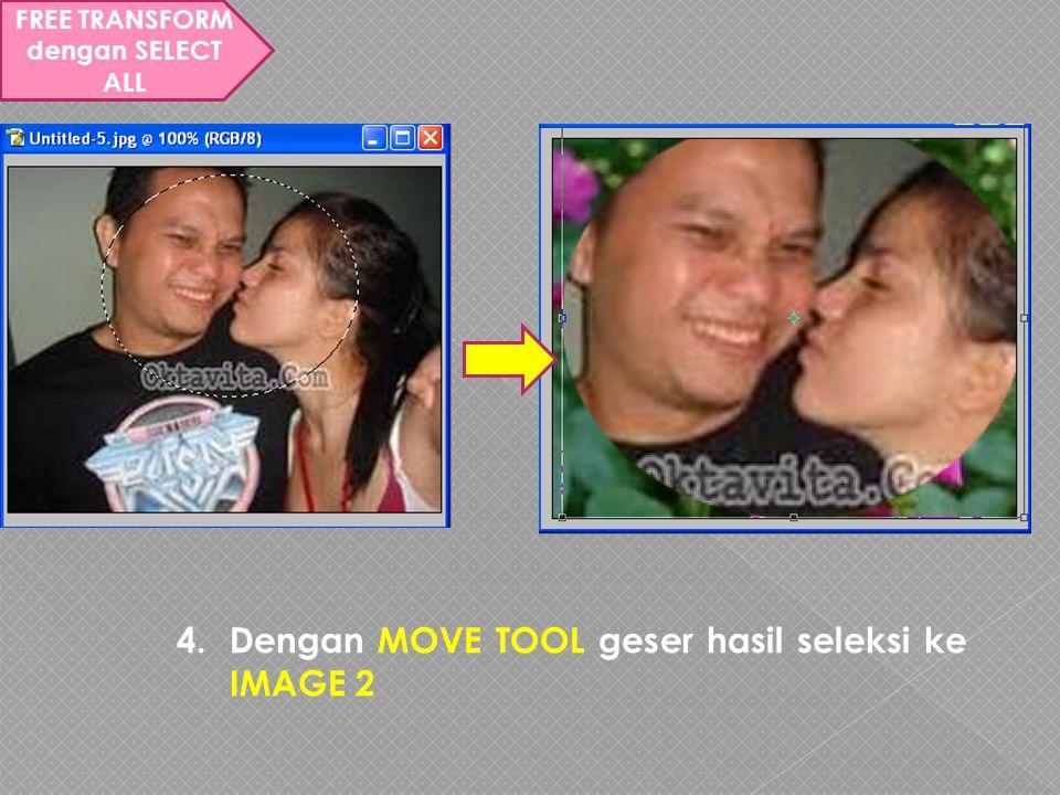 FREE TRANSFORM dengan SELECT ALL 4.Dengan MOVE TOOL geser hasil seleksi ke IMAGE 2