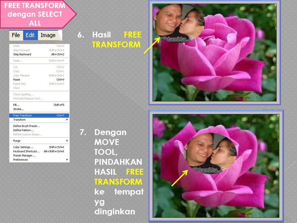 FREE TRANSFORM dengan SELECT ALL 6.Hasil FREE TRANSFORM 7.Dengan MOVE TOOL, PINDAHKAN HASIL FREE TRANSFORM ke tempat yg dinginkan