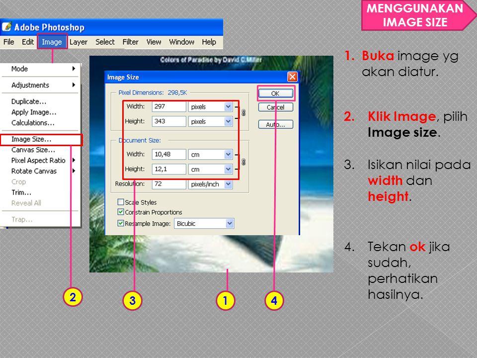 MENGGUNAKAN IMAGE SIZE 1 1.Buka image yg akan diatur.