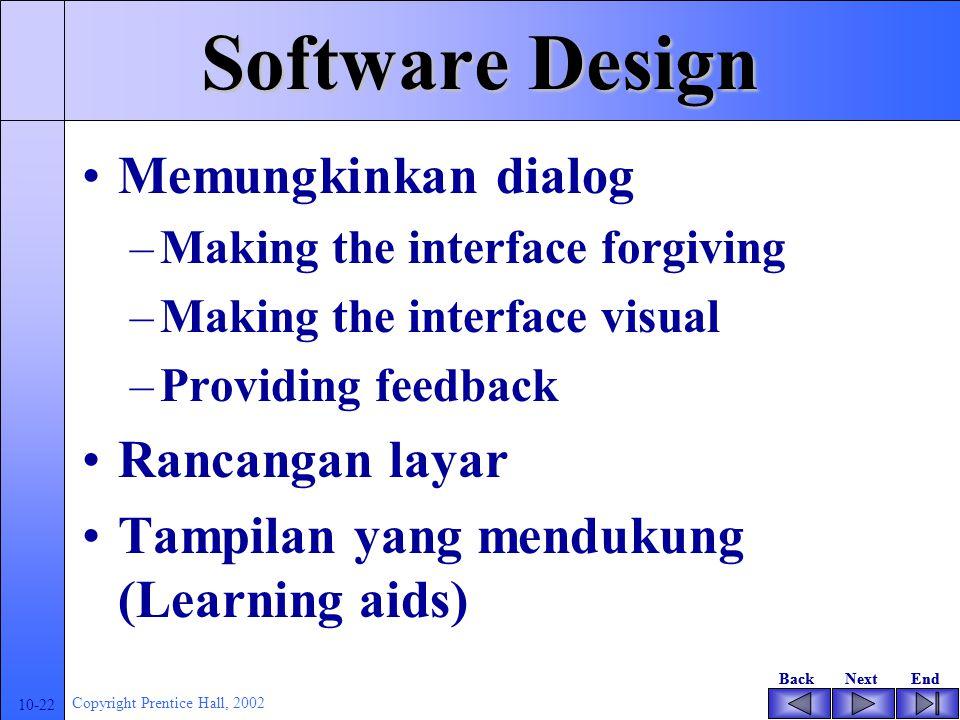 BackNextEndBackNextEnd 10-21 Copyright Prentice Hall, 2002 Software Design Meningkatkan pemahaman user –Gunakan ungkapan –Hilangkan bentuk yang beraga
