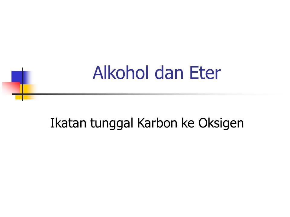 Alkohol dan Eter Ikatan tunggal Karbon ke Oksigen