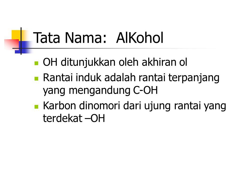 Tata Nama: AlKohol OH ditunjukkan oleh akhiran ol Rantai induk adalah rantai terpanjang yang mengandung C-OH Karbon dinomori dari ujung rantai yang te