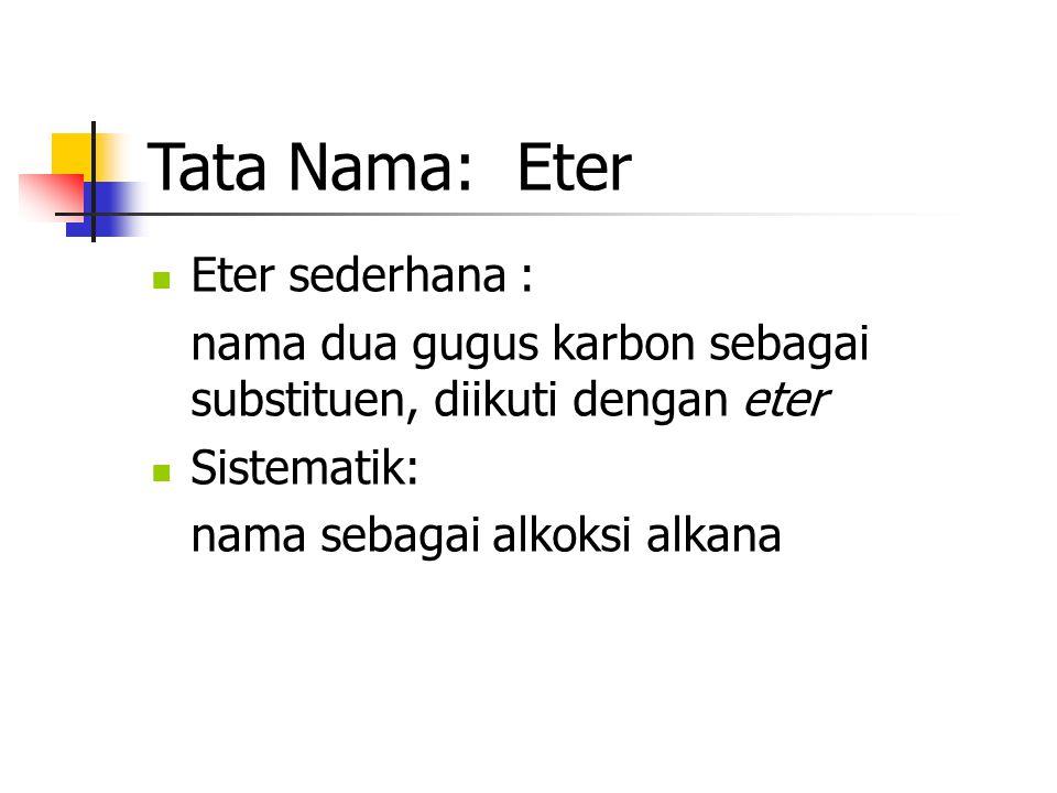 Tata Nama: Eter Eter sederhana : nama dua gugus karbon sebagai substituen, diikuti dengan eter Sistematik: nama sebagai alkoksi alkana