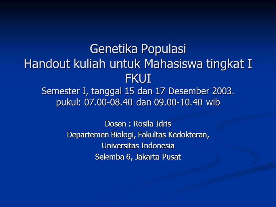 Genetika Populasi Handout kuliah untuk Mahasiswa tingkat I FKUI Semester I, tanggal 15 dan 17 Desember 2003.