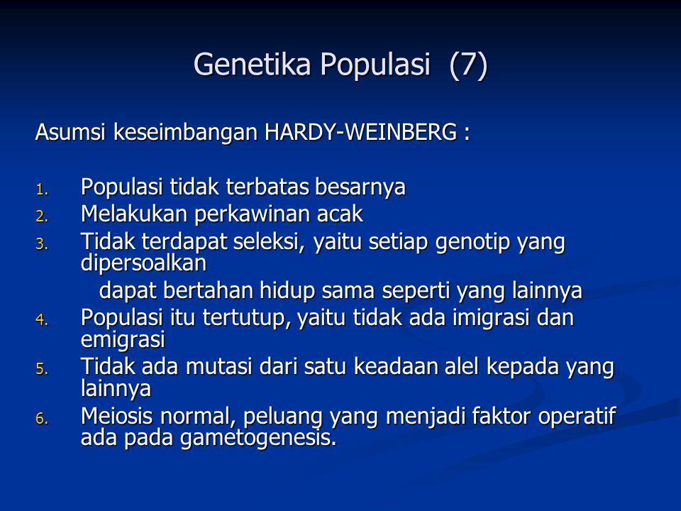 Genetika Populasi (7) Asumsi keseimbangan HARDY-WEINBERG : 1.