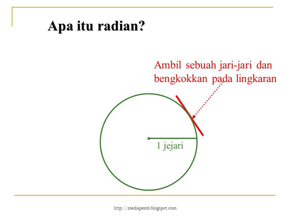 http://mediapemb.blogspot.com 1 jejari maka, besar sudut yang terbentuk: 1 radian (rad) 1 rad sehingga di dapat