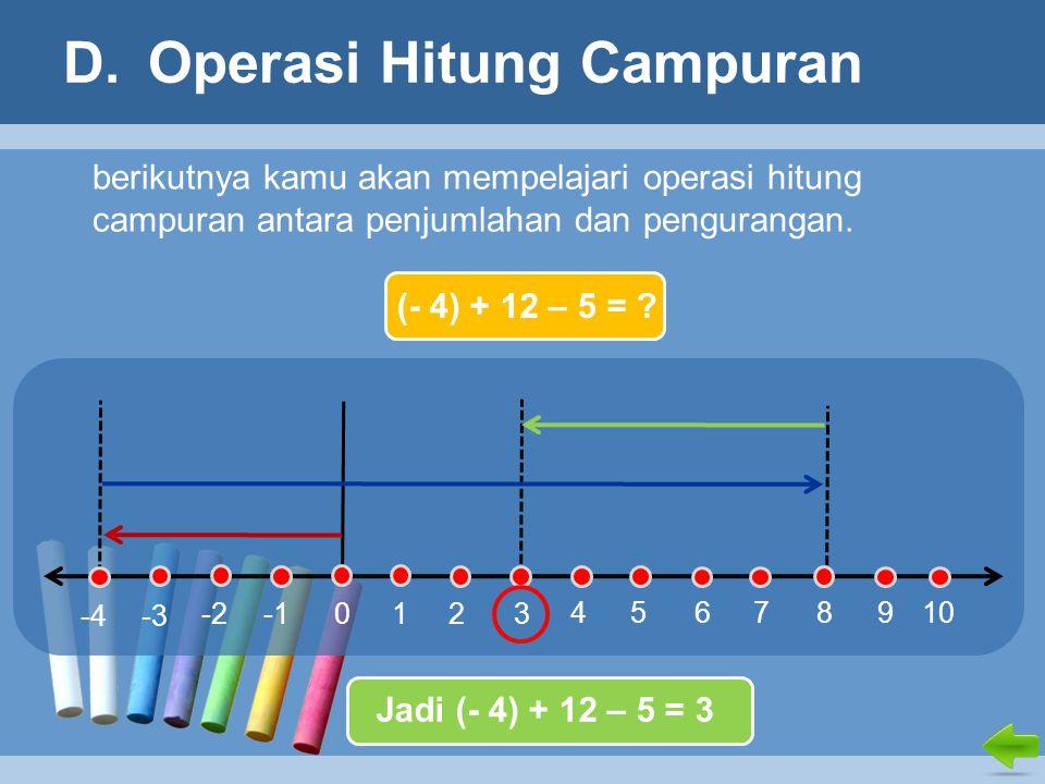 D.Operasi Hitung Campuran berikutnya kamu akan mempelajari operasi hitung campuran antara penjumlahan dan pengurangan.
