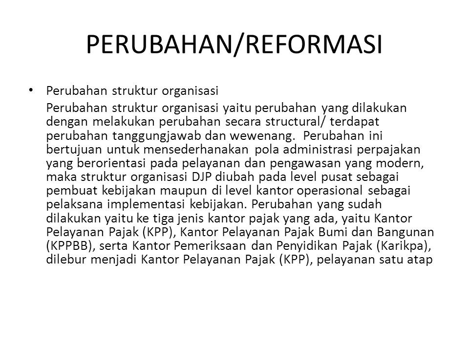 PERUBAHAN/REFORMASI Perubahan struktur organisasi Perubahan struktur organisasi yaitu perubahan yang dilakukan dengan melakukan perubahan secara struc