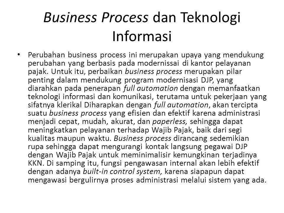 Business Process dan Teknologi Informasi Perubahan business process ini merupakan upaya yang mendukung perubahan yang berbasis pada modernissai di kan