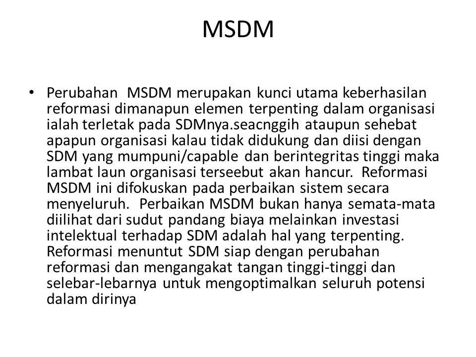 MSDM Perubahan MSDM merupakan kunci utama keberhasilan reformasi dimanapun elemen terpenting dalam organisasi ialah terletak pada SDMnya.seacnggih ata