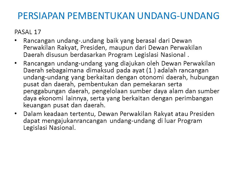 PERSIAPAN PEMBENTUKAN UNDANG-UNDANG PASAL 17 Rancangan undang-.undang baik yang berasal dari Dewan Perwakilan Rakyat, Presiden, maupun dari Dewan Perwakilan Daerah disusun berdasarkan Program Legislasi Nasional.
