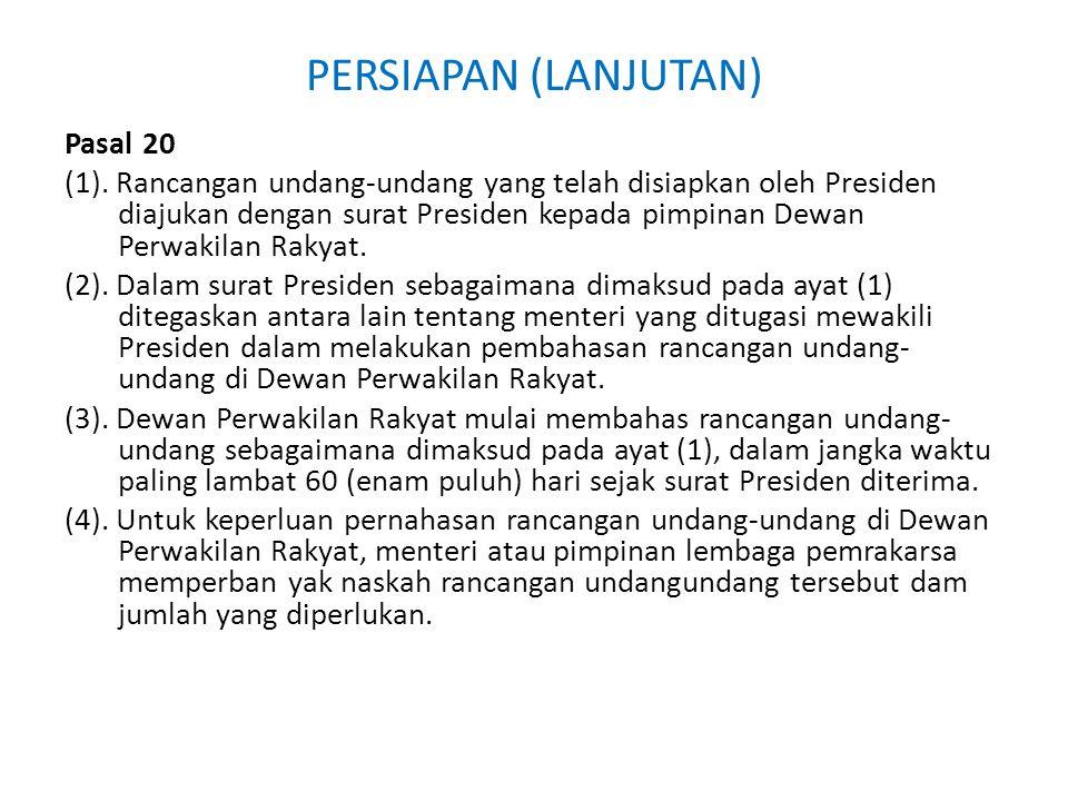 PERSIAPAN (LANJUTAN) Pasal 20 (1). Rancangan undang-undang yang telah disiapkan oleh Presiden diajukan dengan surat Presiden kepada pimpinan Dewan Per