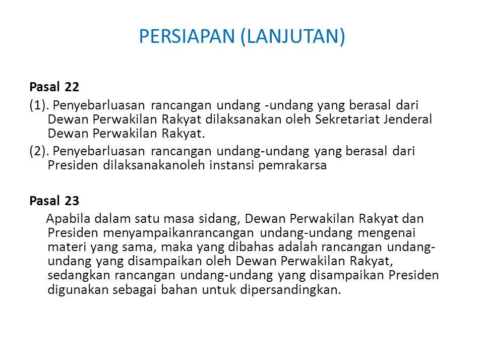 PERSIAPAN (LANJUTAN) Pasal 22 (1). Penyebarluasan rancangan undang -undang yang berasal dari Dewan Perwakilan Rakyat dilaksanakan oleh Sekretariat Jen