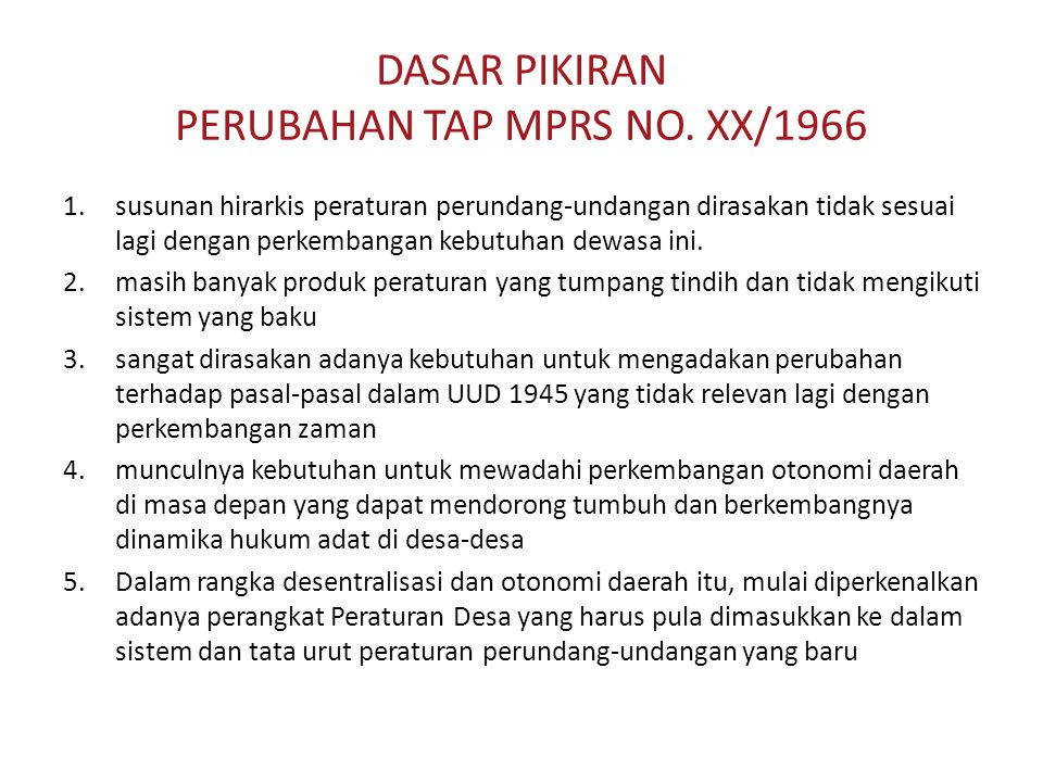 DASAR PIKIRAN PERUBAHAN TAP MPRS NO. XX/1966 1.susunan hirarkis peraturan perundang-undangan dirasakan tidak sesuai lagi dengan perkembangan kebutuhan