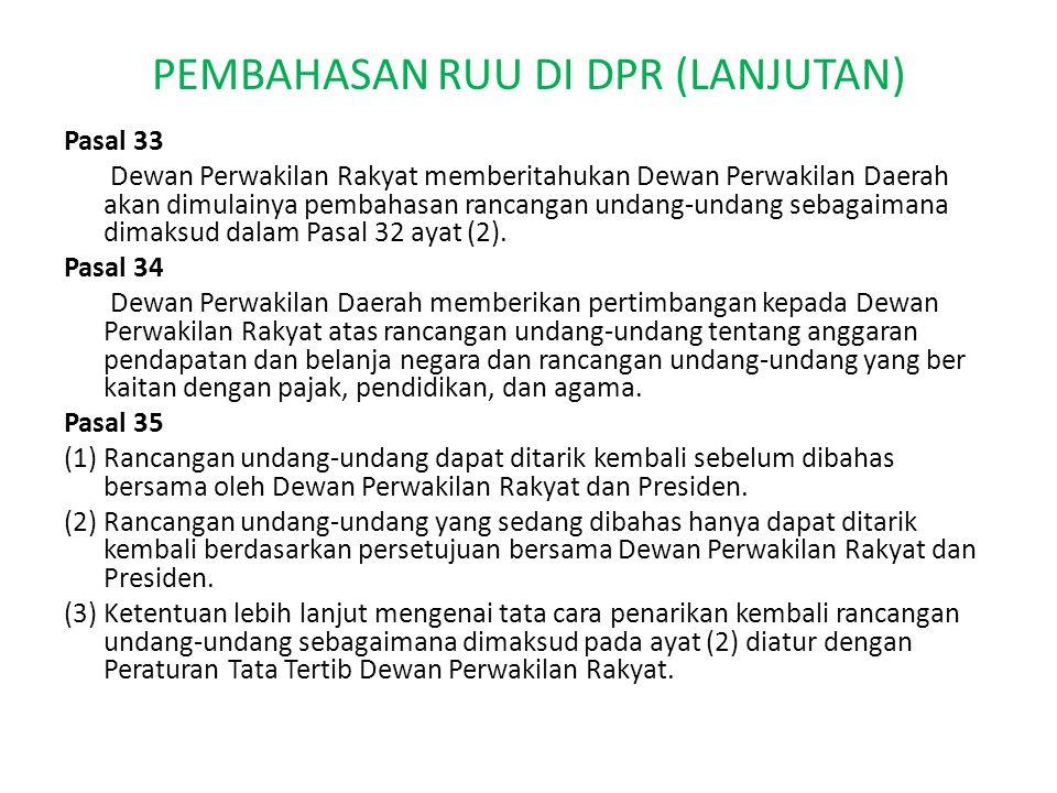 PEMBAHASAN RUU DI DPR (LANJUTAN) Pasal 33 Dewan Perwakilan Rakyat memberitahukan Dewan Perwakilan Daerah akan dimulainya pembahasan rancangan undang-undang sebagaimana dimaksud dalam Pasal 32 ayat (2).