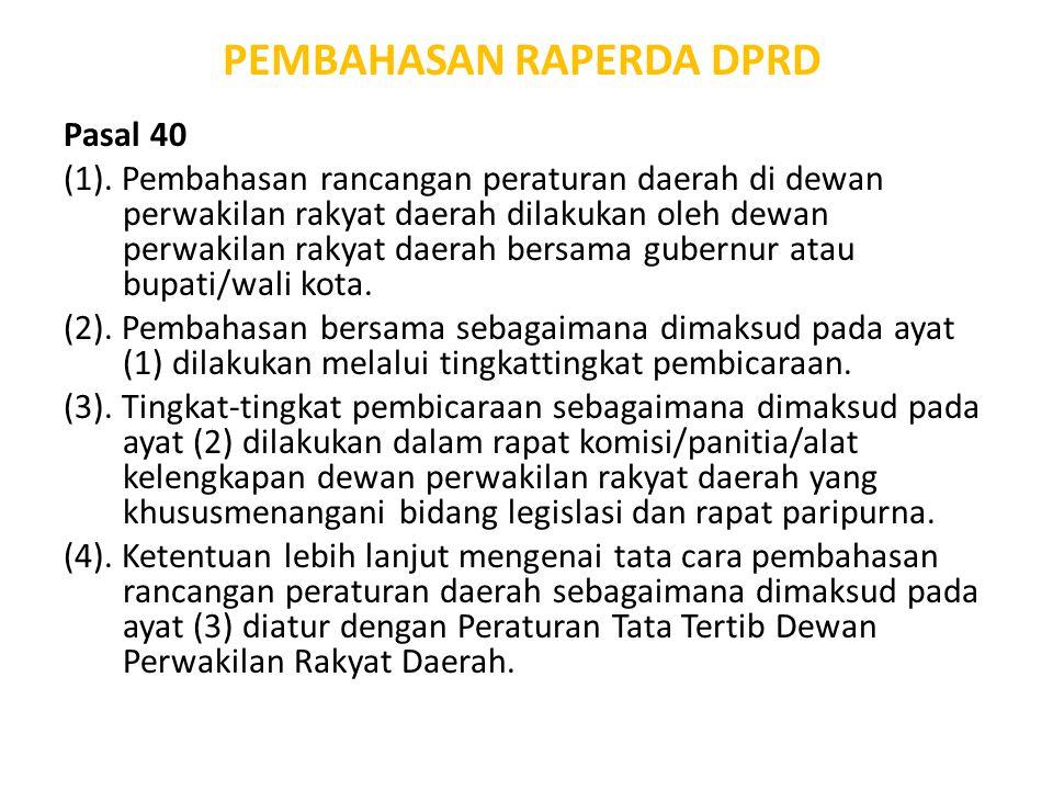 PEMBAHASAN RAPERDA DPRD Pasal 40 (1). Pembahasan rancangan peraturan daerah di dewan perwakilan rakyat daerah dilakukan oleh dewan perwakilan rakyat d