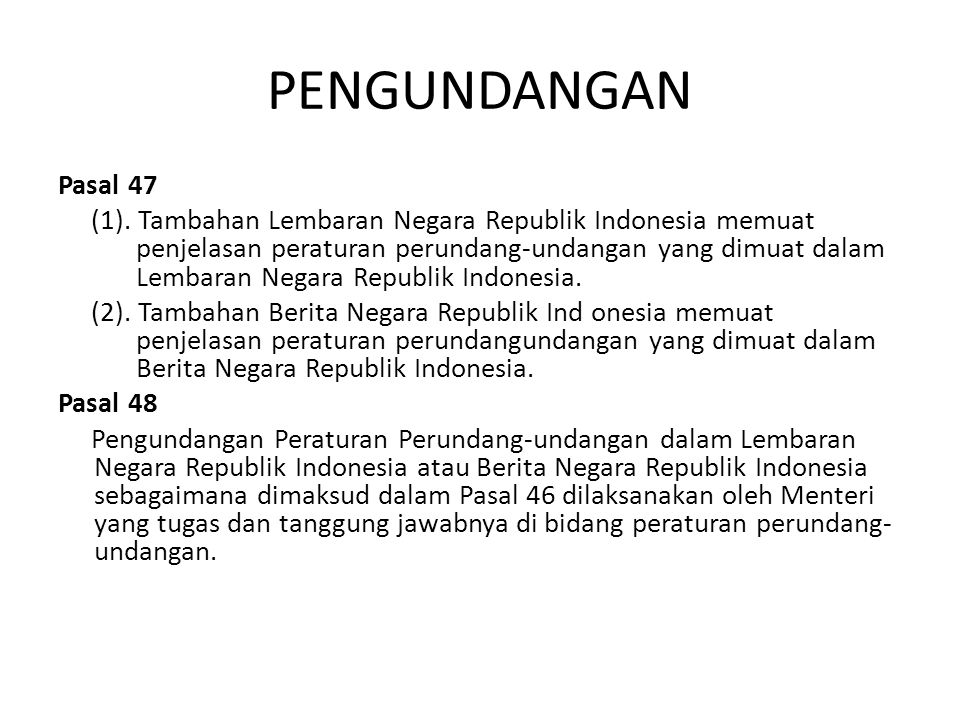PENGUNDANGAN Pasal 47 (1). Tambahan Lembaran Negara Republik Indonesia memuat penjelasan peraturan perundang-undangan yang dimuat dalam Lembaran Negar