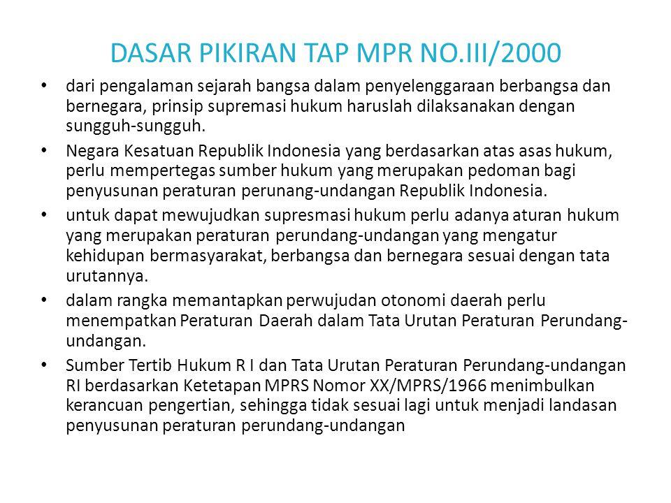 DASAR PIKIRAN TAP MPR NO.III/2000 dari pengalaman sejarah bangsa dalam penyelenggaraan berbangsa dan bernegara, prinsip supremasi hukum haruslah dilaksanakan dengan sungguh-sungguh.