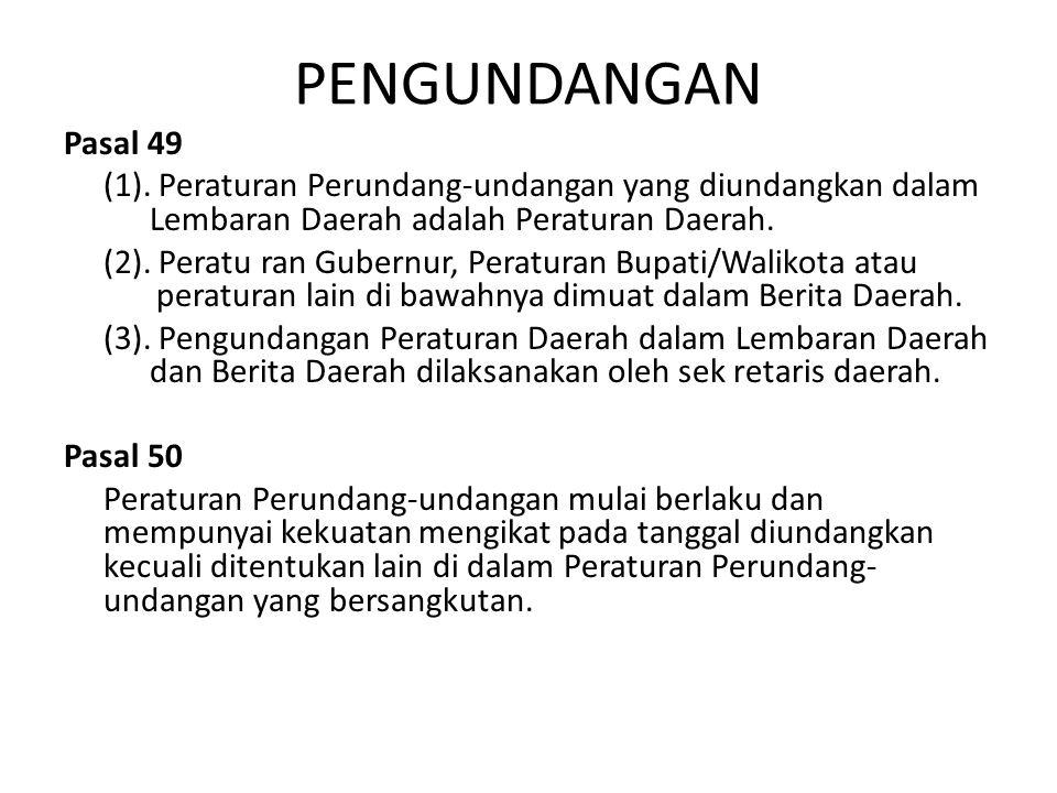PENGUNDANGAN Pasal 49 (1). Peraturan Perundang-undangan yang diundangkan dalam Lembaran Daerah adalah Peraturan Daerah. (2). Peratu ran Gubernur, Pera