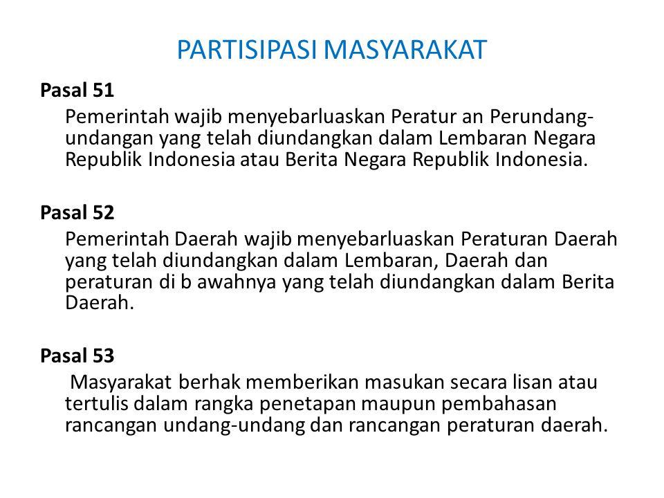 PARTISIPASI MASYARAKAT Pasal 51 Pemerintah wajib menyebarluaskan Peratur an Perundang- undangan yang telah diundangkan dalam Lembaran Negara Republik Indonesia atau Berita Negara Republik Indonesia.