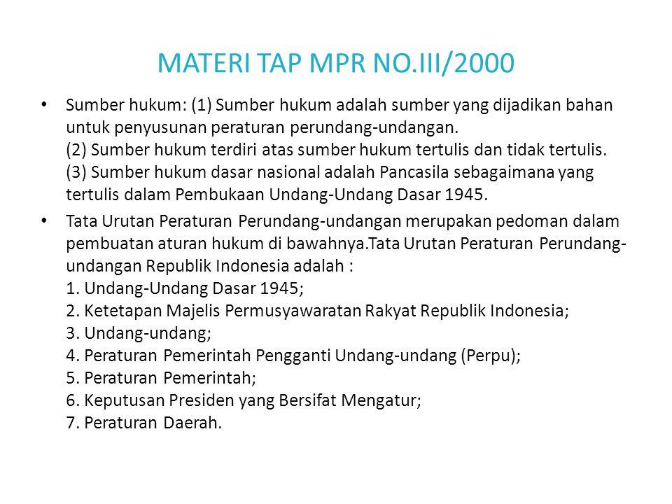 MATERI TAP MPR NO.III/2000 Sumber hukum: (1) Sumber hukum adalah sumber yang dijadikan bahan untuk penyusunan peraturan perundang-undangan. (2) Sumber