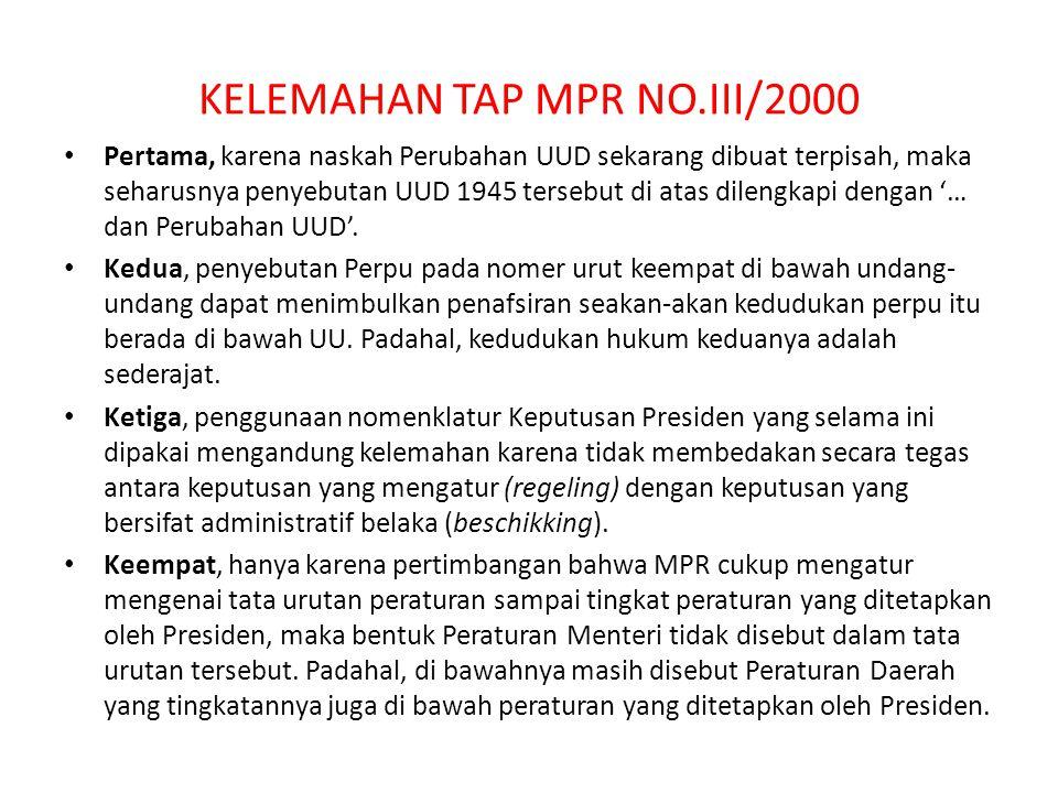KELEMAHAN TAP MPR NO.III/2000 Pertama, karena naskah Perubahan UUD sekarang dibuat terpisah, maka seharusnya penyebutan UUD 1945 tersebut di atas dile