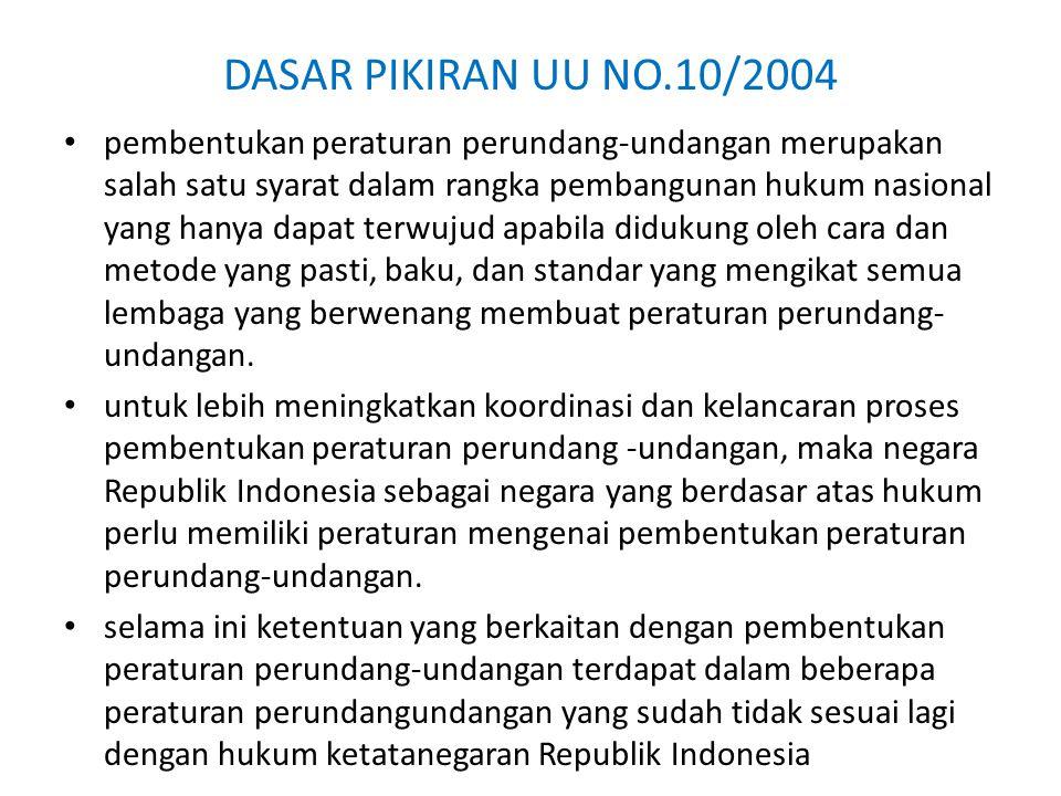 DASAR PIKIRAN UU NO.10/2004 pembentukan peraturan perundang-undangan merupakan salah satu syarat dalam rangka pembangunan hukum nasional yang hanya da